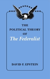 The Political Theory of The Federalist ebook by David F. Epstein
