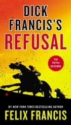 Dick Francis's Refusal eBook by Felix Francis