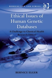 Ethical Issues of Human Genetic Databases - A Challenge to Classical Health Research Ethics? ebook by Professor Bernice Elger,Professor Sheila A M McLean