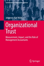 Organizational Trust - Measurement, Impact, and the Role of Management Accountants ebook by Johannes Karl Mühl