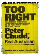 Too Right - Politically incorrect opinions too dangerous to be published except that they were ebook by James Colley, Peter Chudd
