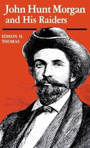 John Hunt Morgan and His Raiders ebook by Edison H. Thomas