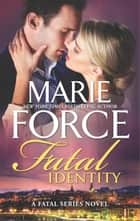 Fatal Identity - A Romantic Suspense novel ebook by Marie Force