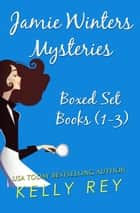 Jamie Winters Mysteries Boxed Set (Books 1-3) ebook by Kelly Rey