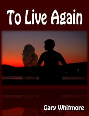 To Live Again ebook by Gary Whitmore