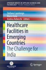 Healthcare Facilities in Emerging Countries - The Challenge for India ebook by Stefano Capolongo, Marco Gola, Andrea Rebecchi
