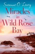 Miracles in Wild Rose Bay - A completely uplifting Irish romance full of family secrets ebook by Susanne O'Leary