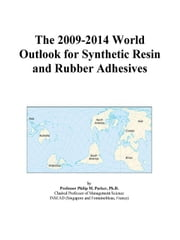 The 2009-2014 World Outlook for Synthetic Resin and Rubber Adhesives ebook by ICON Group International, Inc.