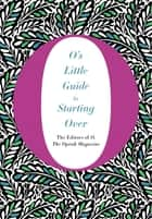 O's Little Guide to Starting Over ebook by The Editors of O, the Oprah Magazine