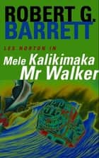 Mele Kalikimaka Mr Walker: A Les Norton Novel 8 ebook by Robert G. Barrett