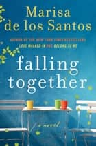 Falling Together ebook by Marisa de los Santos