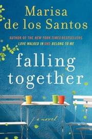 Falling Together - A Novel ebook by Marisa de los Santos