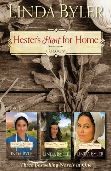 Hester's Hunt for Home Trilogy - Three Bestselling Novels in One 電子書籍 by Linda Byler