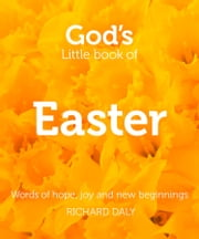 God's Little Book of Easter: Words of hope, joy and new beginnings ebook by Richard Daly