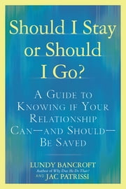 Should I Stay or Should I Go? - A Guide to Knowing if Your Relationship Can--and Should--be Saved ebook by Lundy Bancroft,JAC Patrissi