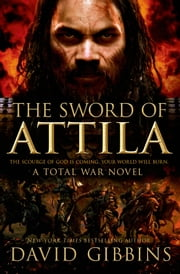 The Sword of Attila ebook by David Gibbins