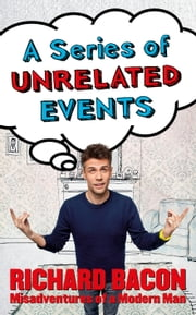 A Series of Unrelated Events ebook by Richard Bacon