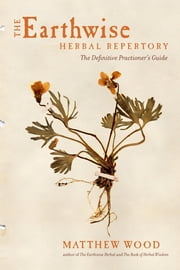 The Earthwise Herbal Repertory - The Definitive Practitioner's Guide ebook by Matthew Wood,David Ryan