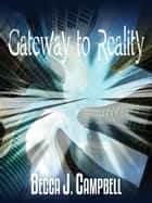 Gateway to Reality - Reality Series, #1 ebook by Becca J. Campbell