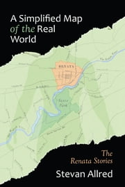 A Simplified Map of the Real World - The Renata Stories ebook by Stevan Allred