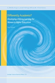 Differently Academic? - Developing Lifelong Learning for Women in Higher Education ebook by Sue Jackson