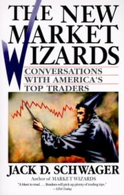 The New Market Wizards - Conversations with America's Top Traders ebook by Jack D. Schwager