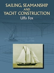 Sailing, Seamanship and Yacht Construction ekitaplar by Uffa Fox