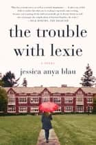 The Trouble with Lexie ebook by Jessica Anya Blau