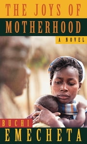 The Joys of Motherhood ebook by Buchi Emecheta
