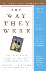 The Way They Were - Dealing with Your Parents' Divorce After a Lifetime of Marriage ebook by Brooke Lea Foster