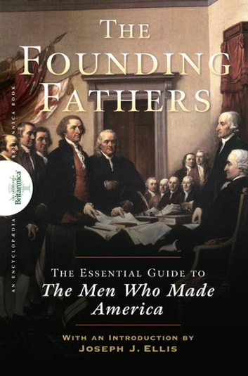 Founding Fathers - The Essential Guide to the Men Who Made America ebook by