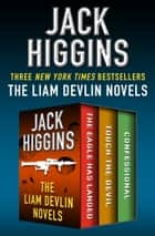The Liam Devlin Novels - The Eagle Has Landed, Touch the Devil, and Confessional ebook by Jack Higgins