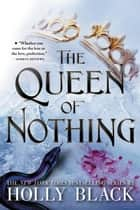 The Queen of Nothing ebook by