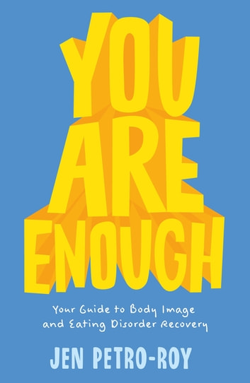You Are Enough - Your Guide to Body Image and Eating Disorder Recovery ebook by Jen Petro-Roy