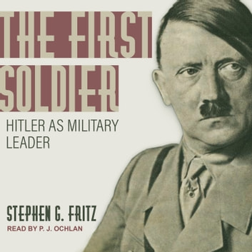 The First Soldier - Hitler as Military Leader audiobook by Stephen Fritz