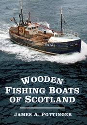 Wooden Fishing Boats of Scotland ebook by James A Pottinger