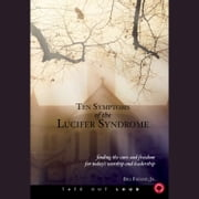 Ten Symptoms of the Lucifer Syndrome - Finding the Cure and Freedom for Today's Worship and Leadership audiobook by Bill Faught Jr.