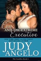 Eva and the Extreme Executive - The Castillos, #4 ebook by JUDY ANGELO