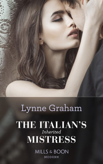 The Italian's Inherited Mistress (Mills & Boon Modern) eBook by Lynne Graham