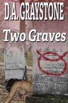 Two Graves ebook by D.A. Graystone
