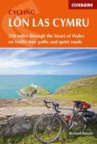Cycling Lon Las Cymru - 250 miles through the heart of Wales on traffic-free paths and quiet roads ebook by Richard Barrett