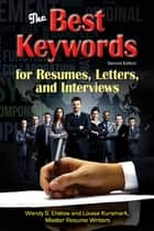 The Best Keywords for Resumes, Letters, and Interviews: Powerful Words and Phrases for Landing Great Jobs! - Powerful Words and Phrases for Landing Great Jobs! ebook by Wendy S. Enelow, Louise Kursmark