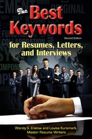 The Best Keywords for Resumes, Letters, and Interviews: Powerful Words and Phrases for Landing Great Jobs! - Powerful Words and Phrases for Landing Great Jobs! ebook by Wendy S. Enelow,Louise Kursmark
