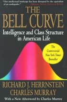The Bell Curve - Intelligence and Class Structure in American Life ebook by Richard J. Herrnstein, Charles Murray