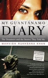 My Guantanamo Diary - The Detainees and the Stories They Told Me ebook by Mahvish Khan