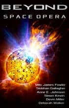 Beyond: Space Opera ebook by Milo James Fowler, Siobhan Gallagher, Anne E. Johnson,...