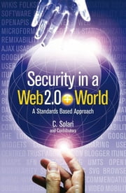 Security in a Web 2.0+ World - A Standards-Based Approach ebook by Carlos Curtis Solari