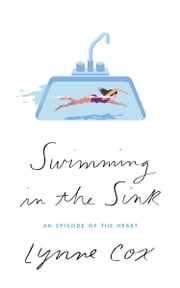 Swimming in the Sink - An Episode of the Heart ebook by Lynne Cox
