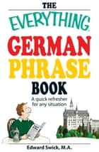 The Everything German Phrase Book - A quick refresher for any situation ebook by Edward Swick