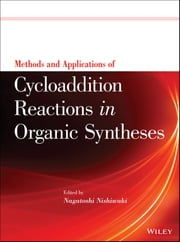 Methods and Applications of Cycloaddition Reactions in Organic Syntheses ebook by Nagatoshi Nishiwaki